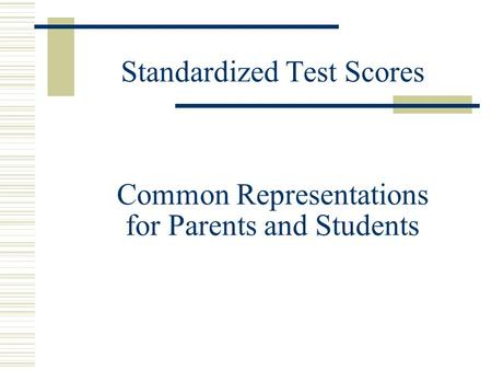 Standardized Test Scores Common Representations for Parents and Students.