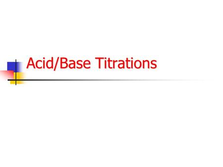 "Acid/Base Titrations. Titrations Titration Curve – always calculate equivalent point first Strong Acid/Strong Base Regions that require ""different"" calculations."