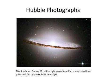 Hubble Photographs The Sombrero Galaxy 28 million light years from Earth was voted best picture taken by the Hubble telescope.