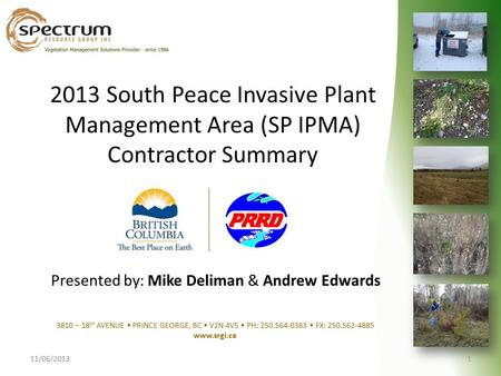 2013 South Peace Invasive Plant Management Area (SP IPMA) Contractor Summary 11/06/20131 3810 – 18 th AVENUE PRINCE GEORGE, BC V2N 4V5 PH: 250.564-0383.