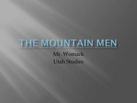 The Mountain Men Mr. Womack Utah Studies.