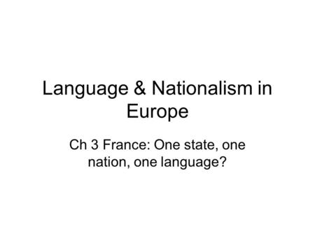 Language & Nationalism in Europe Ch 3 France: One state, one nation, one language?