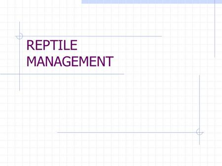 REPTILE MANAGEMENT. General Considerations Habitat Food Regulation.