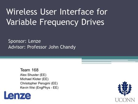 Wireless User Interface for Variable Frequency Drives Team 168 Alex Shuster (EE) Michael Kloter (EE) Christopher Perugini (EE) Kevin Wei (EngPhys - EE)