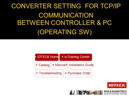 CONVERTER SETTING FOR TCP/IP COMMUNICATION BETWEEN CONTROLLER & PC (OPERATING SW) ► Catalog ► Manual ► Installation Guide ► Troubleshooting ► Purchase.