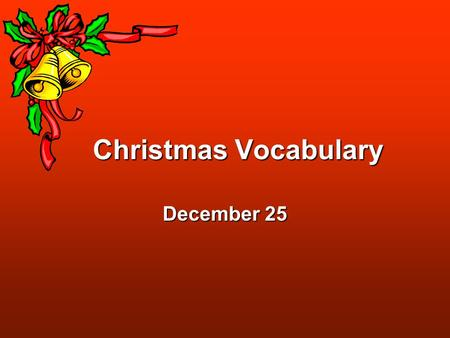 Christmas Vocabulary December 25. Christmas Trees Christmas trees are popular symbols of Christmas. They are decorated with ornaments, lights, and garland.
