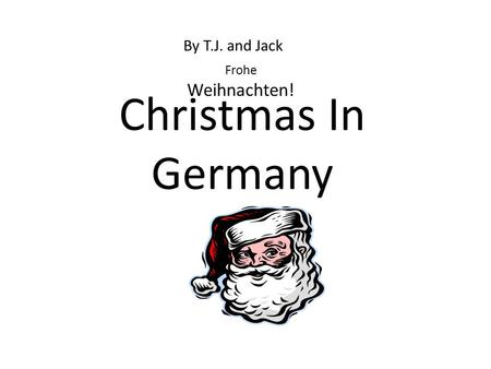 Christmas In Germany By T.J. and Jack Frohe Weihnachten!