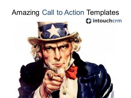 Amazing Call to Action Templates. Personalising the Call to Action Templates Images are grouped in the Powerpoint slide so to edit an element, simply.