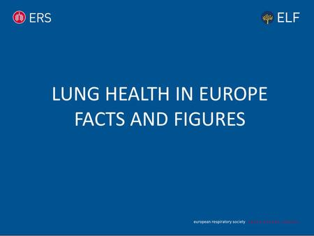LUNG HEALTH IN EUROPE FACTS AND FIGURES. KEY AIMS 'Lung Health in Europe – Facts and Figures' is a concise version of the European Respiratory Society.