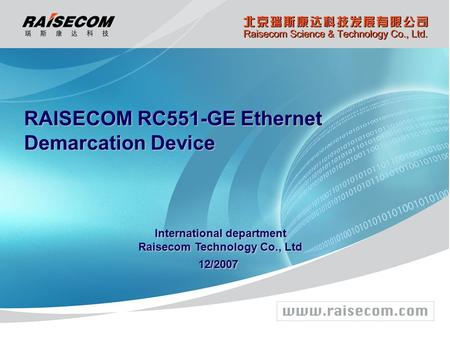International department Raisecom Technology Co., Ltd 12/2007 RAISECOM RC551-GE Ethernet Demarcation Device.