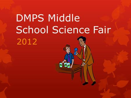 DMPS Middle School Science Fair 2012. Science Fair Dates  Science Bound Science Fair: Tuesday, January 24  District Science Fair: Thursday, February.