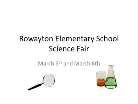 Rowayton Elementary School Science Fair March 5 th and March 6th.