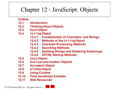 2004 Prentice Hall, Inc. All rights reserved. Chapter 12 - JavaScript: Objects Outline 12.1 Introduction 12.2 Thinking About Objects 12.3 Math Object.