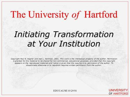 EDUCAUSE 10/29/01 The University of Hartford Initiating Transformation at Your Institution Copyright Paul R. Hagner and Joel L. Hartman, 2001. This work.