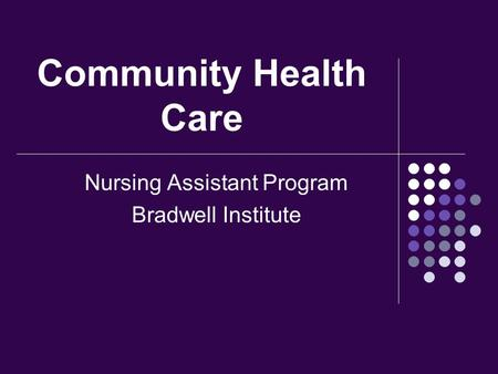 Community Health Care Nursing Assistant Program Bradwell Institute.