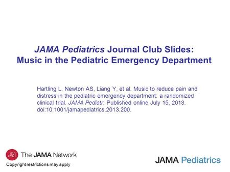 Copyright restrictions may apply JAMA Pediatrics Journal Club Slides: Music in the Pediatric Emergency Department Hartling L, Newton AS, Liang Y, et al.
