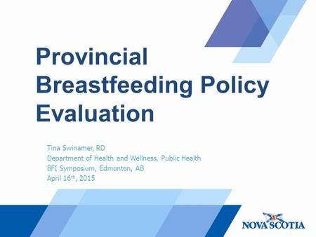 Provincial Breastfeeding Policy Evaluation Tina Swinamer, RD Department of Health and Wellness, Public Health BFI Symposium, Edmonton, AB April 16 th,