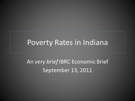 Poverty Rates in Indiana An very brief IBRC Economic Brief September 13, 2011.