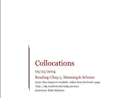 Collocations 09/23/2004 Reading: Chap 5, Manning & Schutze (note: this chapter is available online from the book's page