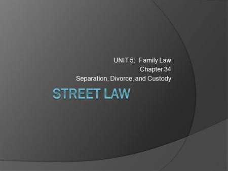 UNIT 5: Family <strong>Law</strong> Chapter 34 Separation, Divorce, and Custody