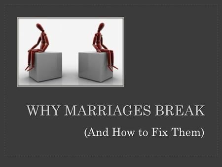 WHY MARRIAGES BREAK (And How to Fix Them). God designed marriage to last a lifetime God designed marriage to last a lifetime Marriage is being devalued,