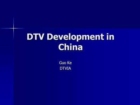 DTV Development in China Guo Ke DTVIA. 2004-05-20DTV Development in China2 Review of DTV development in China Review of DTV development in China Preview.