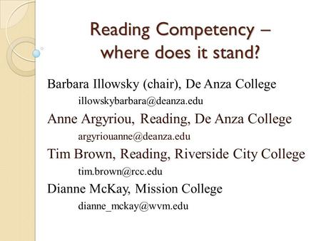 Reading Competency – where does it stand? Barbara Illowsky (chair), De Anza College Anne Argyriou, Reading, De Anza College.