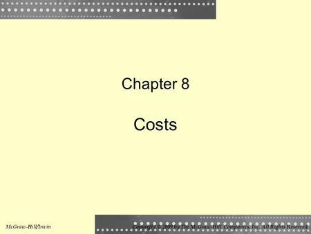 Chapter 8 Costs McGraw-Hill/IrwinCopyright © 2009 by The McGraw-Hill Companies, Inc. All Rights Reserved.