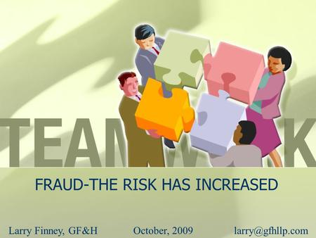 FRAUD-THE RISK HAS INCREASED Larry Finney, GF&HOctober,