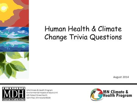 MN Climate & Health Program Environmental Impacts Analysis Unit 625 Robert Street North Saint Paul, Minnesota 55164 Human Health & Climate Change Trivia.
