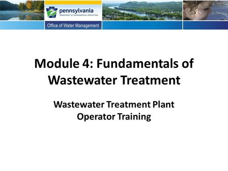 Module 4: Fundamentals of Wastewater Treatment Wastewater Treatment Plant Operator Training.