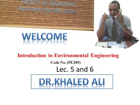 Introduction to Environmental Engineering Code No. (PE389) Lec. 5 and 6.