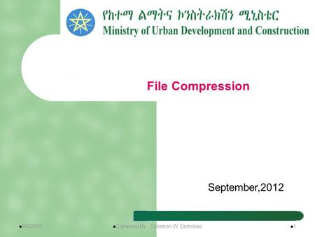 September,2012 File Compression 8/6/2015 1 Compiled By:- Solomon W. Demissie.