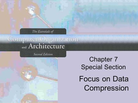 Chapter 7 Special Section Focus on Data Compression.