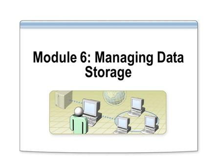 Module 6: Managing Data Storage. Overview Managing File Compression Configuring File Encryption Implementing Disk Quotas.
