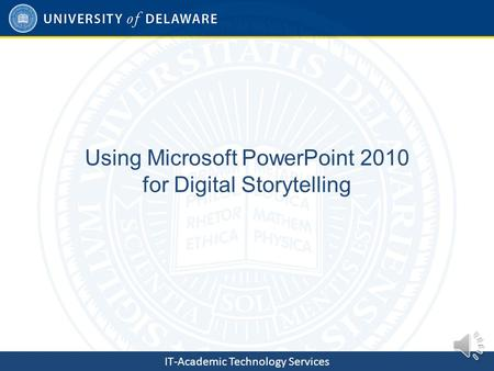 IT-Academic Technology Services Using Microsoft PowerPoint 2010 for Digital Storytelling.