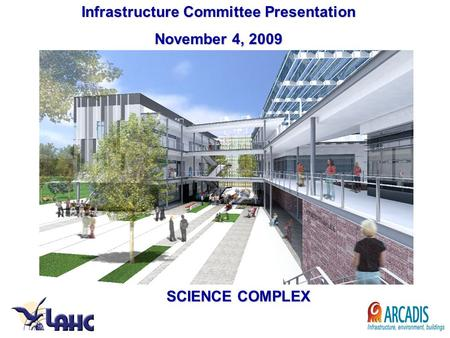 SCIENCE COMPLEX Infrastructure Committee Presentation November 4, 2009.