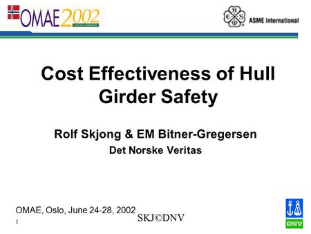 1 SKJ©DNV Cost Effectiveness of Hull Girder Safety Rolf Skjong & EM Bitner-Gregersen Det Norske Veritas OMAE, Oslo, June 24-28, 2002.