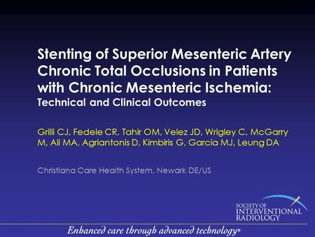Stenting of Superior Mesenteric Artery Chronic Total Occlusions in Patients with Chronic Mesenteric Ischemia: Technical and Clinical Outcomes Grilli CJ,