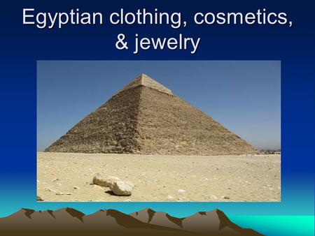 Egyptian clothing, cosmetics, & jewelry