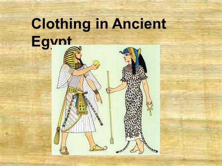 Clothing in Ancient Egypt.  We know about what the Egyptians wore from writing, wall paintings and sculptures.  Children in Egypt did not wear clothes.