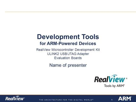 111 Development Tools for ARM-Powered Devices Name of presenter RealView Microcontroller Development Kit ULINK2 USB/JTAG Adapter Evaluation Boards.
