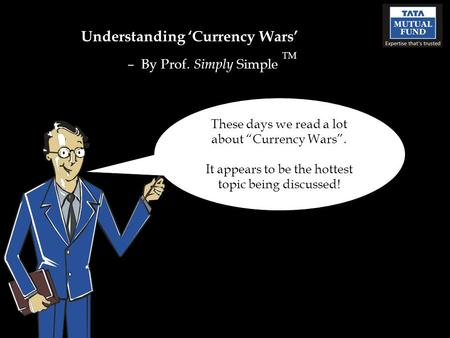 "Understanding 'Currency Wars' – By Prof. Simply Simple TM These days we read a lot about ""Currency Wars"". It appears to be the hottest topic being discussed!"