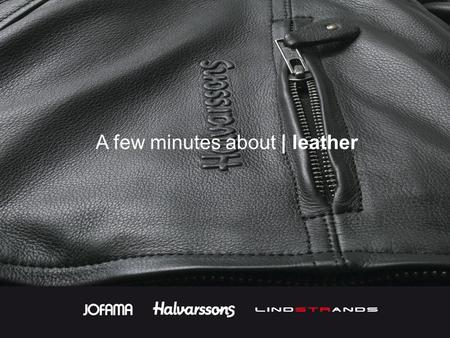 A few minutes about | leather. Leather is a living material and its texture will vary in character. The surface can be varied, in that a new pattern is.