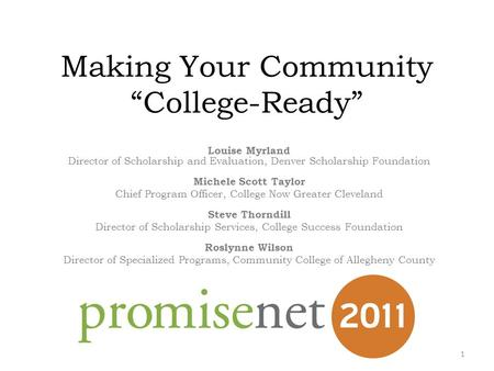 "Making Your Community ""College-Ready"" Louise Myrland Director of Scholarship and Evaluation, Denver Scholarship Foundation Michele Scott Taylor Chief Program."