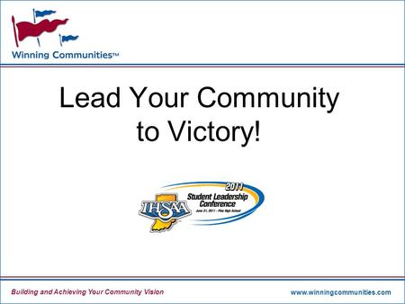 Building and Achieving Your Community Vision www.winningcommunities.com Lead Your Community to Victory!