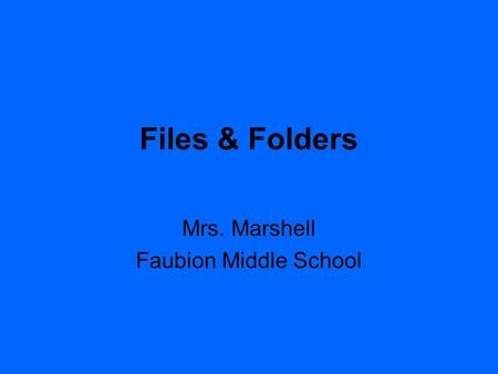 Files & Folders Mrs. Marshell Faubion Middle School.