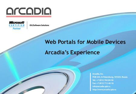 Web Portals for Mobile Devices Arcadia's Experience.