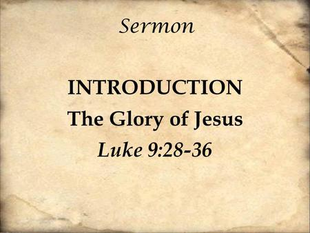 INTRODUCTION The Glory of Jesus Luke 9:28-36