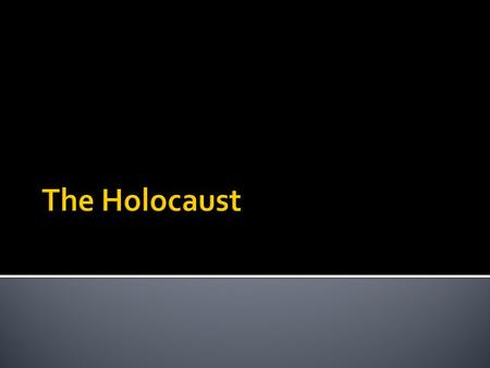  Refers to the systematic killing of Jews by the Nazis during WWII  During the Holocaust, Nazis killed 6 million European Jews  Hebrew term for Holocaust.